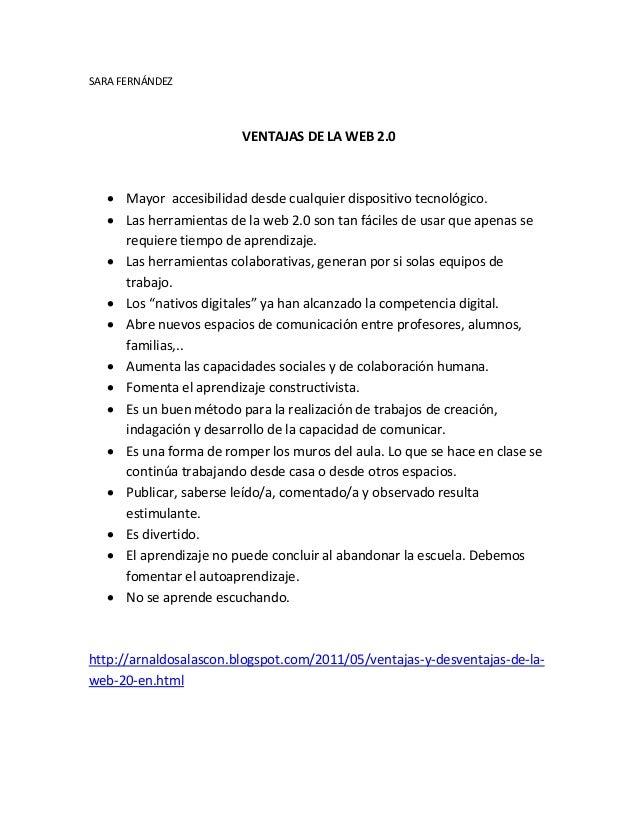 SARA FERNÁNDEZ  VENTAJAS DE LA WEB 2.0   Mayor accesibilidad desde cualquier dispositivo tecnológico.   Las herramientas...