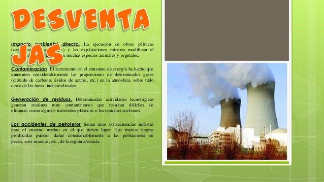 Impacto ambiental directo. La ejecución de obras públicas (carreteras, pantanos, etc.) y las explotaciones mineras modific...