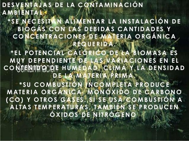 DESVENTAJAS DE LA CONTAMINACIÓN AMBIENTAL *SE NECESITAN ALIMENTAR LA INSTALACIÓN DE BIOGÁS CON LAS DEBIDAS CANTIDADES Y CO...