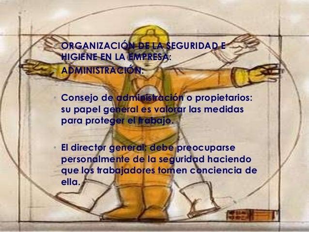 • ORGANIZACIÓN DE LA SEGURIDAD E HIGIENE EN LA EMPRESA: • ADMINISTRACIÓN: • Consejo de administración o propietarios: su p...