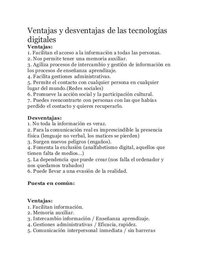 Ventajas y desventajas de las tecnologías digitales Ventajas: 1. Facilitan el acceso a la información a todas las personas...