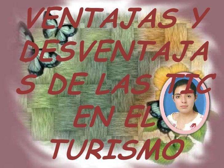 VENTAJAS Y DESVENTAJAS DE LAS TIC EN EL TURISMO<br />
