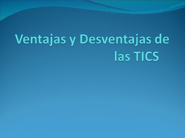 Ventajas Las TICS juegan unpapeldecisivo enel procesode enseñanza‐aprendizajede lasuniversidades