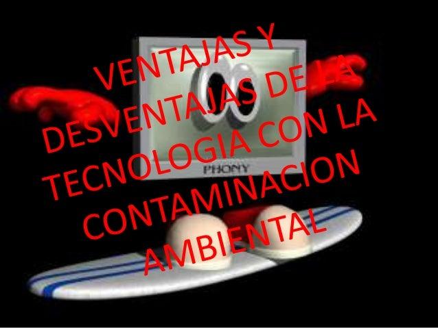VENTAJAS DE LA TECNOLOGIA 1.  1.Nos ayuda a resolver fácilmente nuestros problemas  cotidianos sin desgastarnos demasiado ...