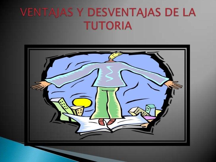 VENTAJAS Y DESVENTAJAS DE LATUTORIA<br />