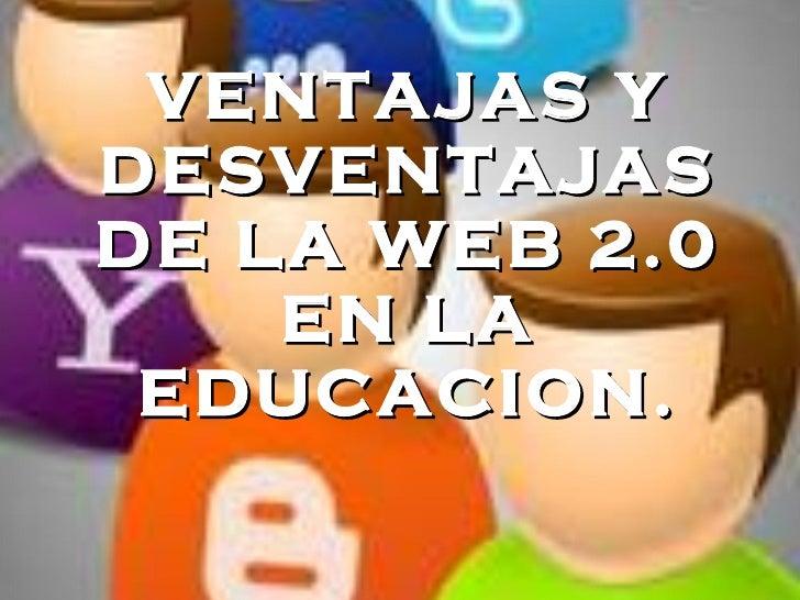 VENTAJAS Y DESVENTAJAS DE LA WEB 2.0 EN LA EDUCACION.