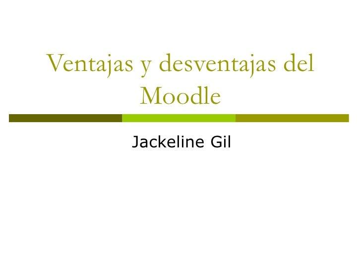 Ventajas y desventajas del Moodle Jackeline Gil
