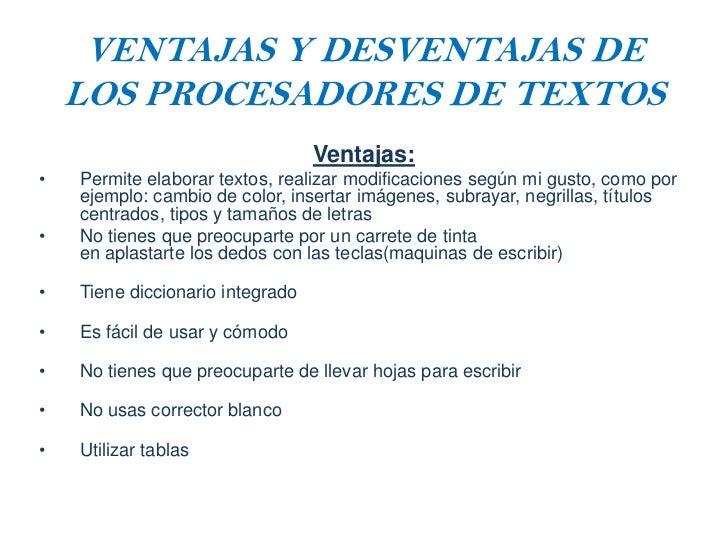 VENTAJAS Y DESVENTAJAS DE    LOS PROCESADORES DE TEXTOS                                  Ventajas:•   Permite elaborar tex...