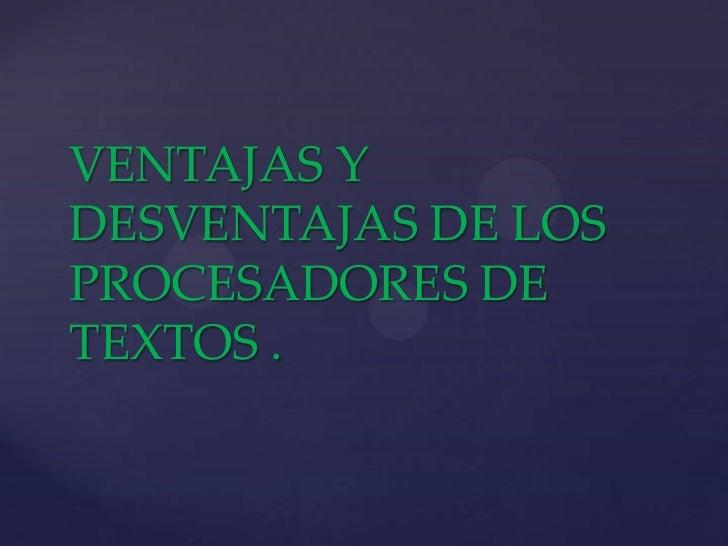 VENTAJAS YDESVENTAJAS DE LOSPROCESADORES DETEXTOS .