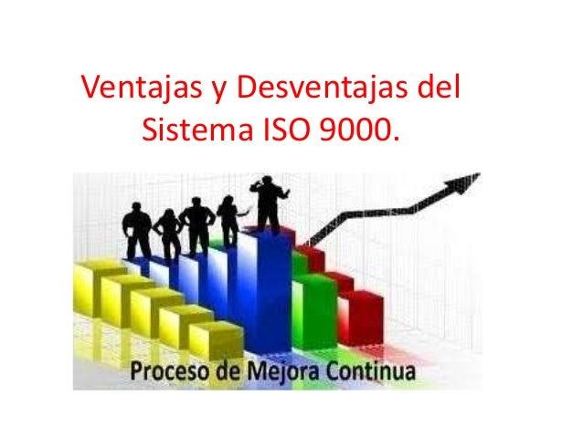 Ventajas y Desventajas del Sistema ISO 9000.