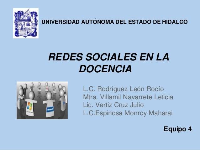 UNIVERSIDAD AUTÓNOMA DEL ESTADO DE HIDALGO REDES SOCIALES EN LA     DOCENCIA           L.C. Rodríguez León Rocío          ...