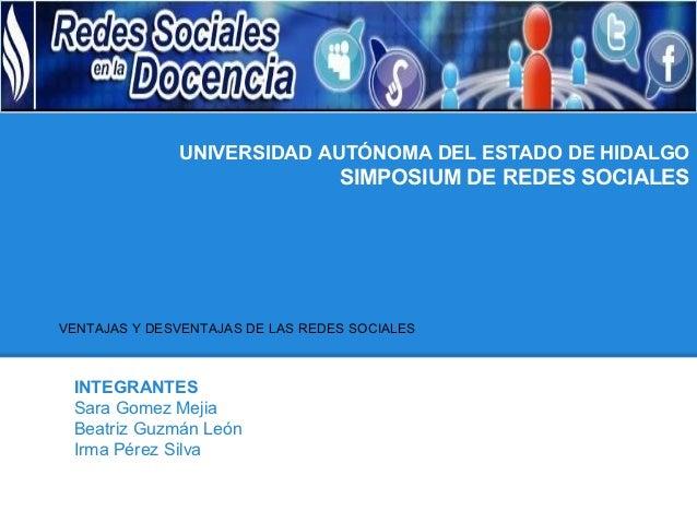 UNIVERSIDAD AUTÓNOMA DEL ESTADO DE HIDALGO                                  SIMPOSIUM DE REDES SOCIALESVENTAJAS Y DESVENTA...