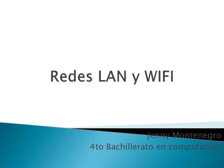 Redes LAN y WIFI<br />Jenny Montenegro<br />4to Bachillerato en computación <br />