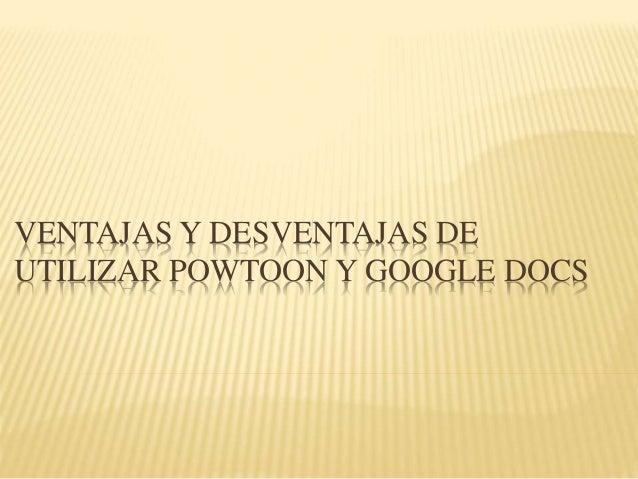 VENTAJAS Y DESVENTAJAS DE UTILIZAR POWTOON Y GOOGLE DOCS
