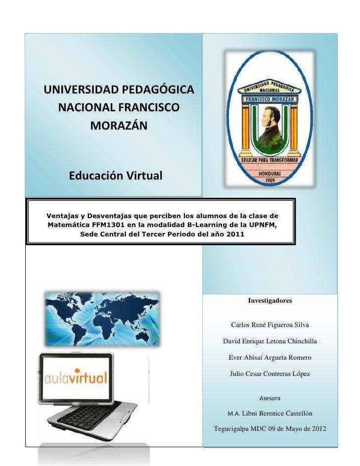 UNIVERSIDAD PEDAGÓGICA  NACIONAL FRANCISCO       MORAZÁN     Educación VirtualVentajas y Desventajas que perciben los alum...