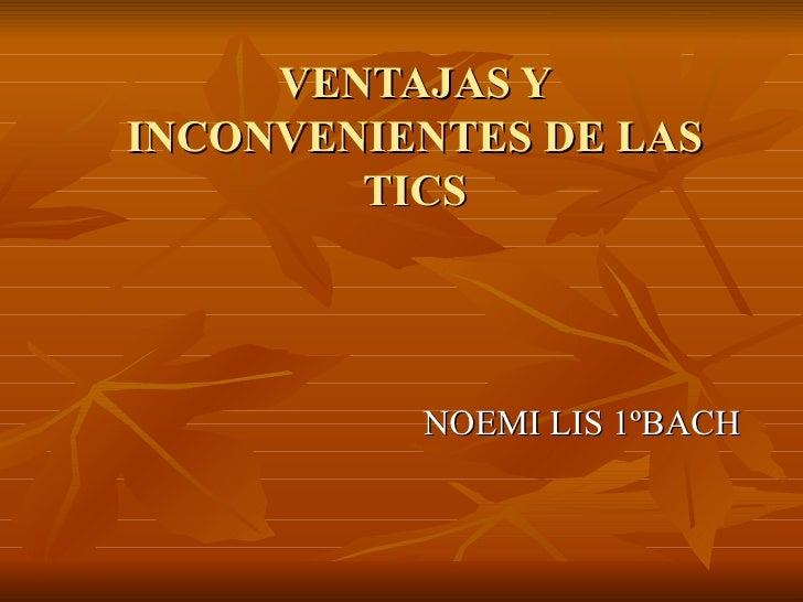 VENTAJAS Y INCONVENIENTES DE LAS TICS NOEMI LIS 1ºBACH
