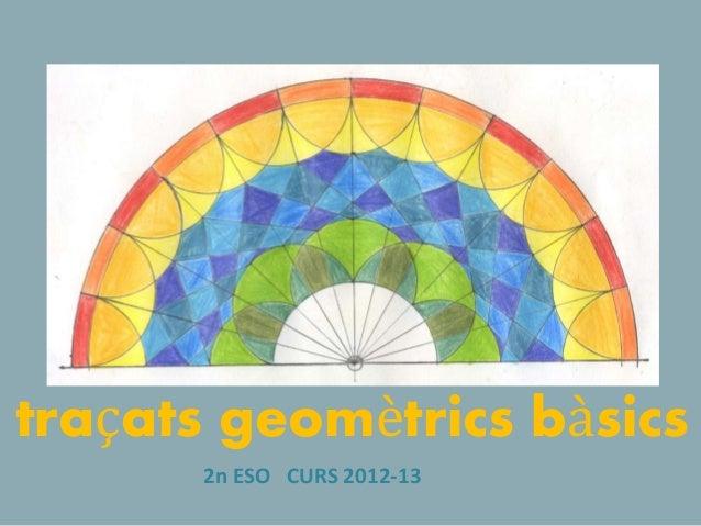 traçats geomètrics bàsics 2n ESO CURS 2012-13
