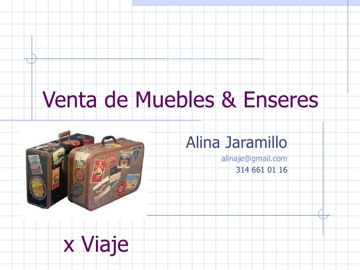 Venta de Muebles & Enseres Alina Jaramillo [email_address] 314 661 01 16 x Viaje