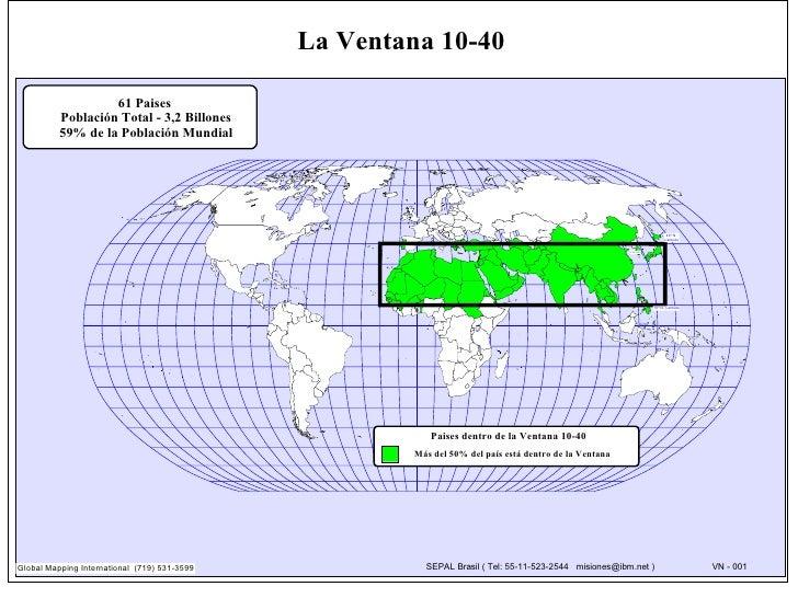 La Ventana 10-40                   61 Paises          Población Total - 3,2 Billones          59% de la Población Mundial ...