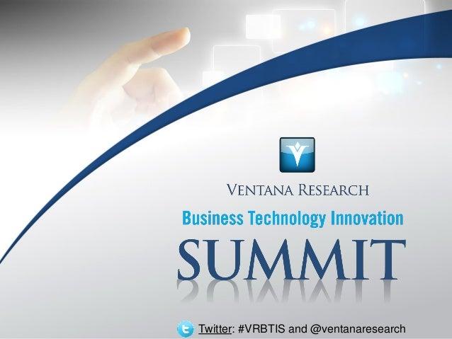 © 2013 Ventana Research1 © 2013 Ventana Research Twitter: #VRBTIS and @ventanaresearch