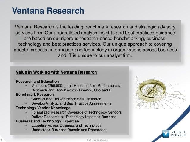 © 2014 Ventana Research2 © 2014 Ventana Research2 Ventana Research Value in Working with Ventana Research Research and Edu...