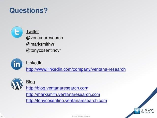 © 2014 Ventana Research30 © 2014 Ventana Research30 Questions? Twitter @ventanaresearch @marksmithvr @tonycosentinovr Link...