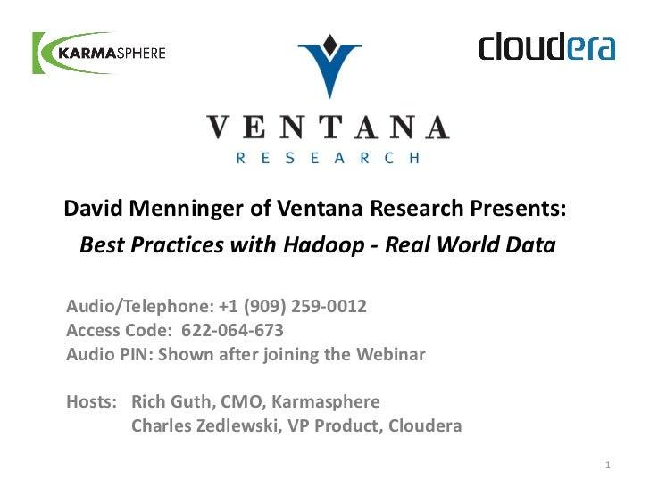 David Menninger of Ventana Research Presents: Best Practices with Hadoop - Real World DataAudio/Telephone: +1 (909) 259-00...