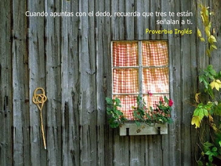 Cuando apuntas con el dedo, recuerda que tres te están señalan a ti. Proverbio Inglés