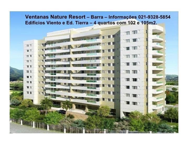 Ventanas Nature Resort  – Barra – Informações 021-9328-5854 Edifícios Viento e Ed. Tierra – 4 quartos com 102 e 105m2.