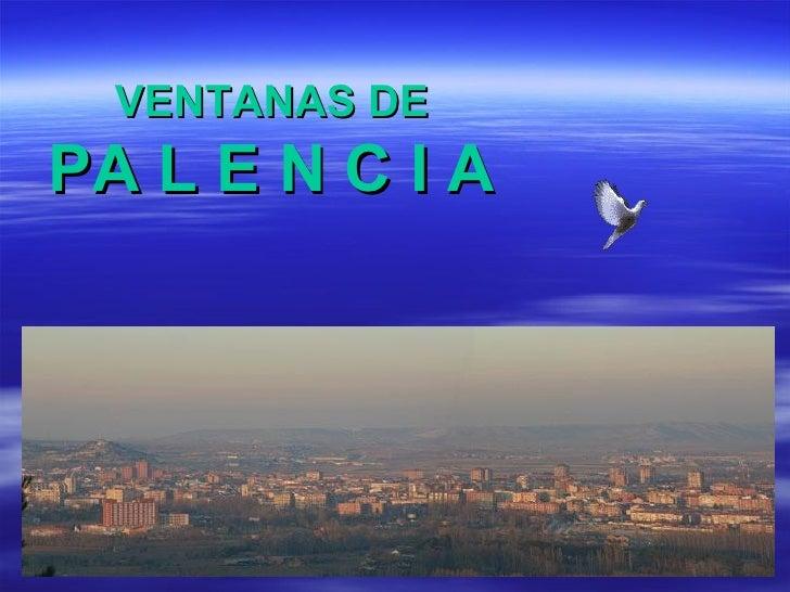 VENTANAS DE PA L E N C I A