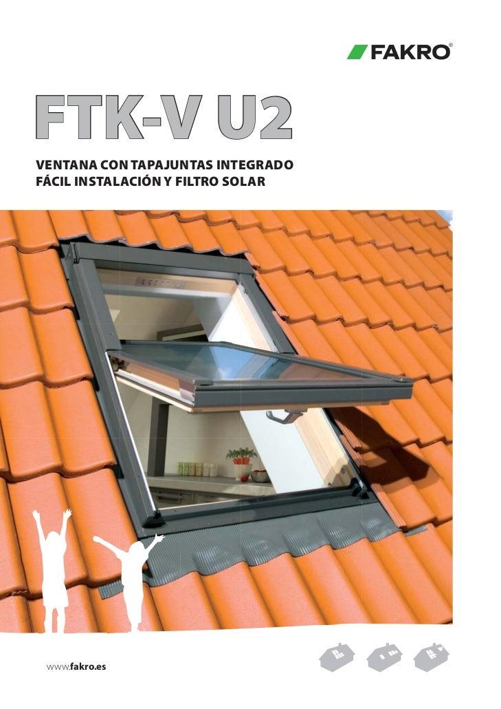FTK-V U2  VENTANA CON TAPAJUNTAS INTEGRADO  FÁCIL INSTALACIÓN Y FILTRO SOLAR    www.fakro.eswww.fakro.es