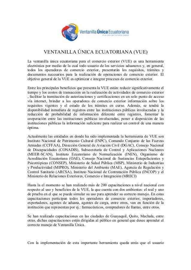 VENTANILLA ÚNICA ECUATORIANA (VUE) La ventanilla única ecuatoriana para el comercio exterior (VUE) es una herramienta elec...