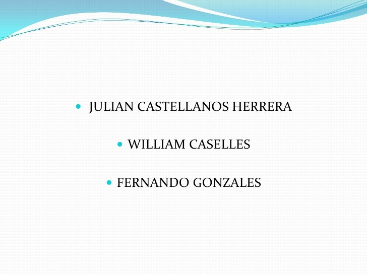 JULIAN CASTELLANOS HERRERA<br />WILLIAM CASELLES<br />FERNANDO GONZALES<br />