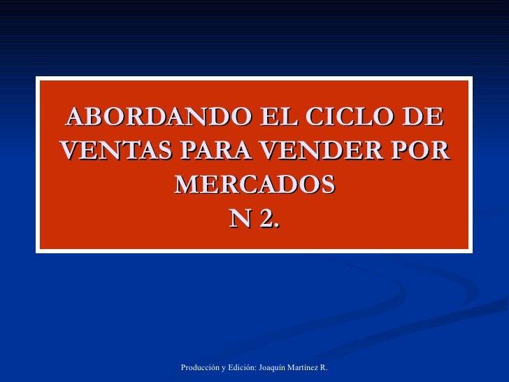 ABORDANDO EL CICLO DE VENTAS PARA VENDER POR MERCADOS N 2.