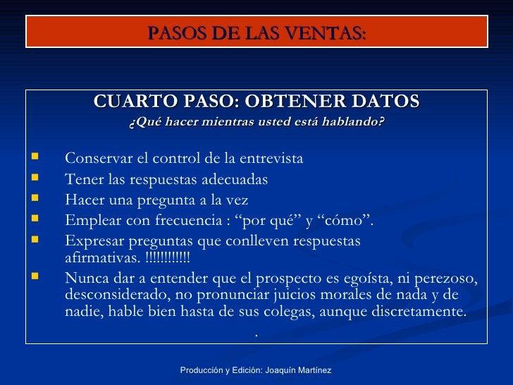 PASOS DE LAS VENTAS: <ul><li>CUARTO PASO: OBTENER DATOS </li></ul><ul><li>¿Qué hacer mientras usted está hablando? </li></...