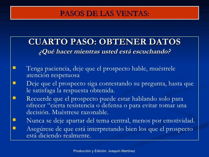 PASOS DE LAS VENTAS: <ul><li>CUARTO PASO: OBTENER DATOS </li></ul><ul><li>¿Qué hacer mientras usted está escuchando? </li>...