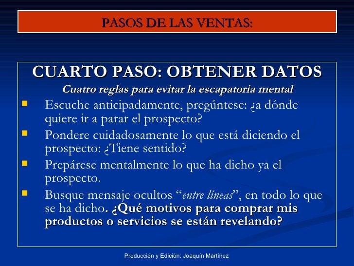 PASOS DE LAS VENTAS: <ul><li>CUARTO PASO: OBTENER DATOS </li></ul><ul><li>Cuatro reglas para evitar la escapatoria mental ...