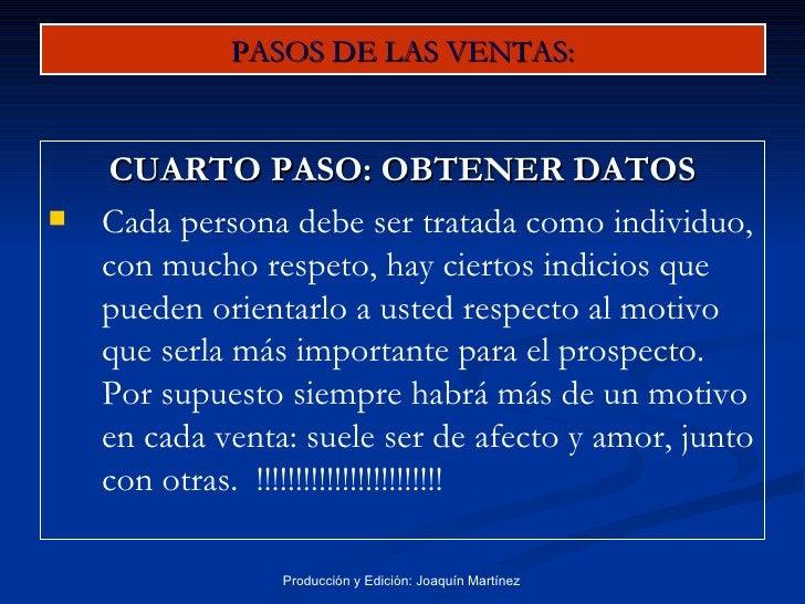 PASOS DE LAS VENTAS: <ul><li>CUARTO PASO: OBTENER DATOS </li></ul><ul><li>Cada persona debe ser tratada como individuo, co...