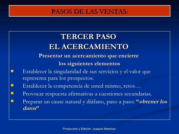 PASOS DE LAS VENTAS: <ul><li>TERCER PASO  </li></ul><ul><li>EL ACERCAMIENTO   </li></ul><ul><li>Presentar un acercamiento ...