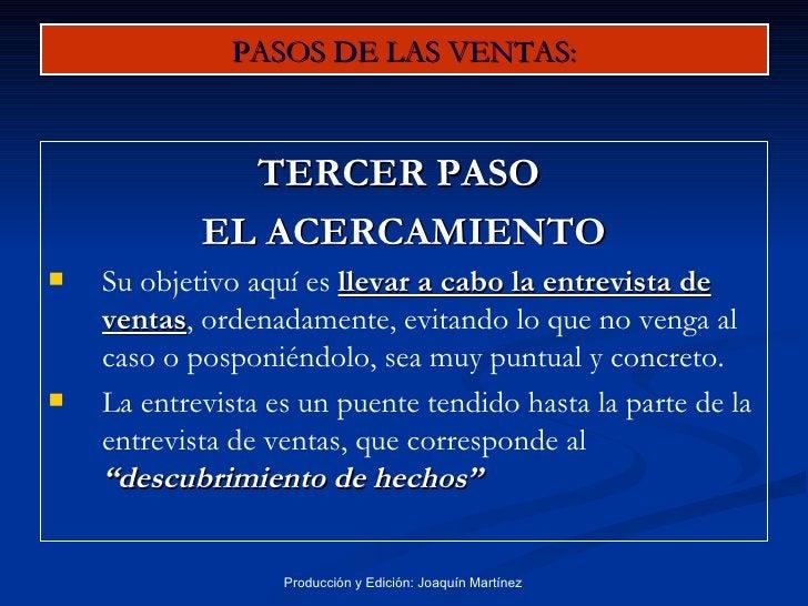 PASOS DE LAS VENTAS: <ul><li>TERCER PASO  </li></ul><ul><li>EL ACERCAMIENTO </li></ul><ul><li>Su objetivo aquí es  llevar ...