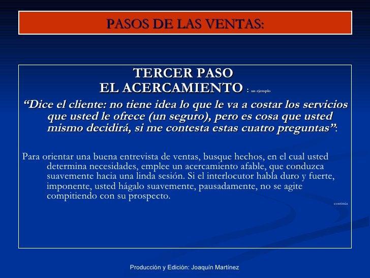 "PASOS DE LAS VENTAS: <ul><li>TERCER PASO  </li></ul><ul><li>EL ACERCAMIENTO  :  un ejemplo </li></ul><ul><li>"" Dice el cli..."
