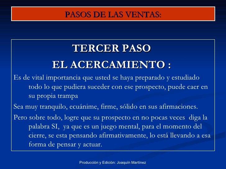 PASOS DE LAS VENTAS: <ul><li>TERCER PASO  </li></ul><ul><li>EL ACERCAMIENTO :  </li></ul><ul><li>Es de vital importancia q...