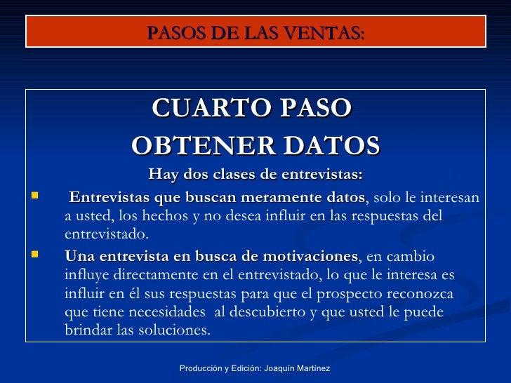 PASOS DE LAS VENTAS: <ul><li>CUARTO PASO  </li></ul><ul><li>OBTENER DATOS </li></ul><ul><li>Hay dos clases de entrevistas:...