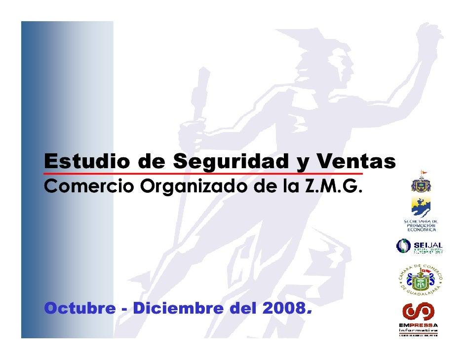 Estudio de Seguridad y VentasComercio Organizado de la Z.M.G.Octubre - Diciembre del 2008.
