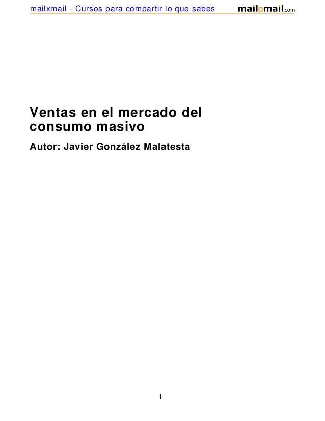 mailxmail - Cursos para compartir lo que sabesVentas en el mercado delconsumo masivoAutor: Javier González Malatesta      ...