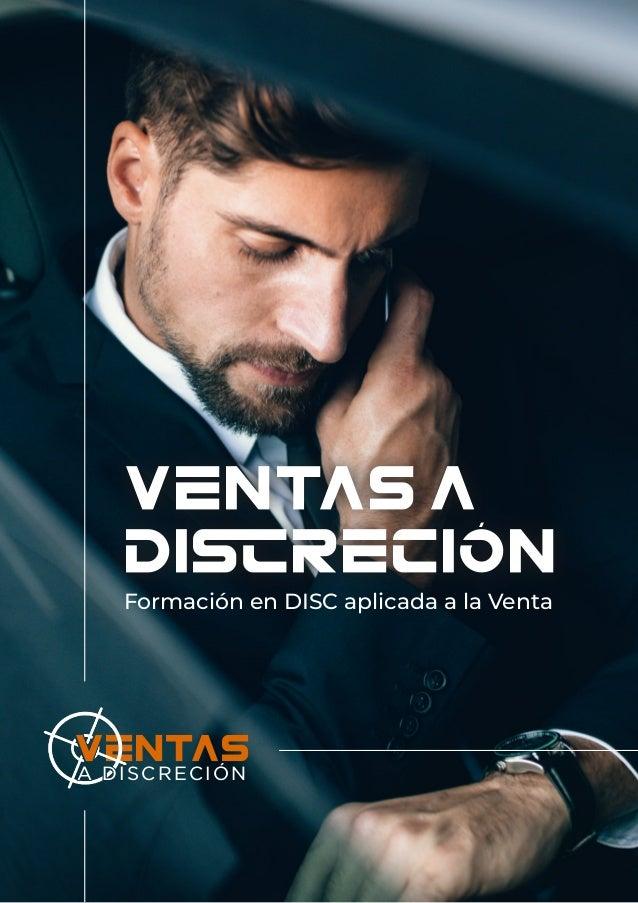 Ventas A DISCRECIÓN Formación en DISC aplicada a la Venta Ventas a DI�reción