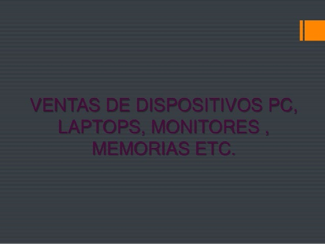 VENTAS DE DISPOSITIVOS PC, LAPTOPS, MONITORES , MEMORIAS ETC.