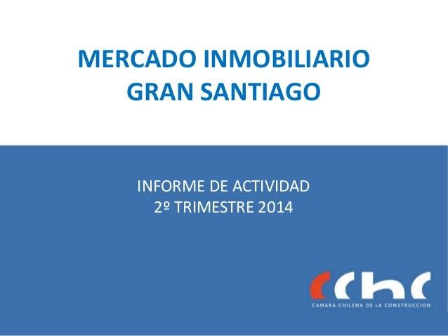 MERCADO INMOBILIARIO GRAN SANTIAGO INFORME DE ACTIVIDAD 2º TRIMESTRE 2014