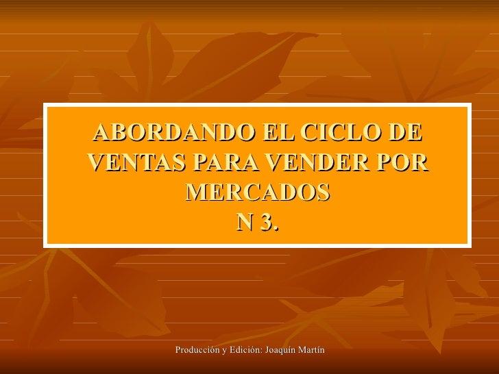 ABORDANDO EL CICLO DE VENTAS PARA VENDER POR MERCADOS N 3.