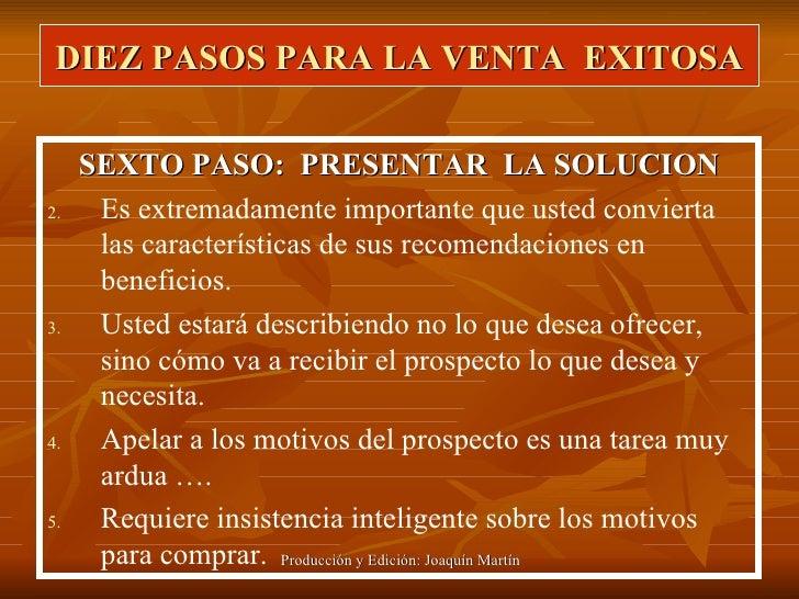 DIEZ PASOS PARA LA VENTA  EXITOSA <ul><li>SEXTO PASO:  PRESENTAR  LA SOLUCION </li></ul><ul><li>Es extremadamente importan...